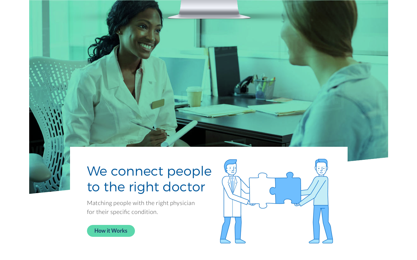 "An office setting with two women facing each other - one woman in a lab coat taking notes and another woman talking - and an infographic below that reads, ""We connect people to the right doctor. Matching people with the right physician for their specific condition. How it works."""