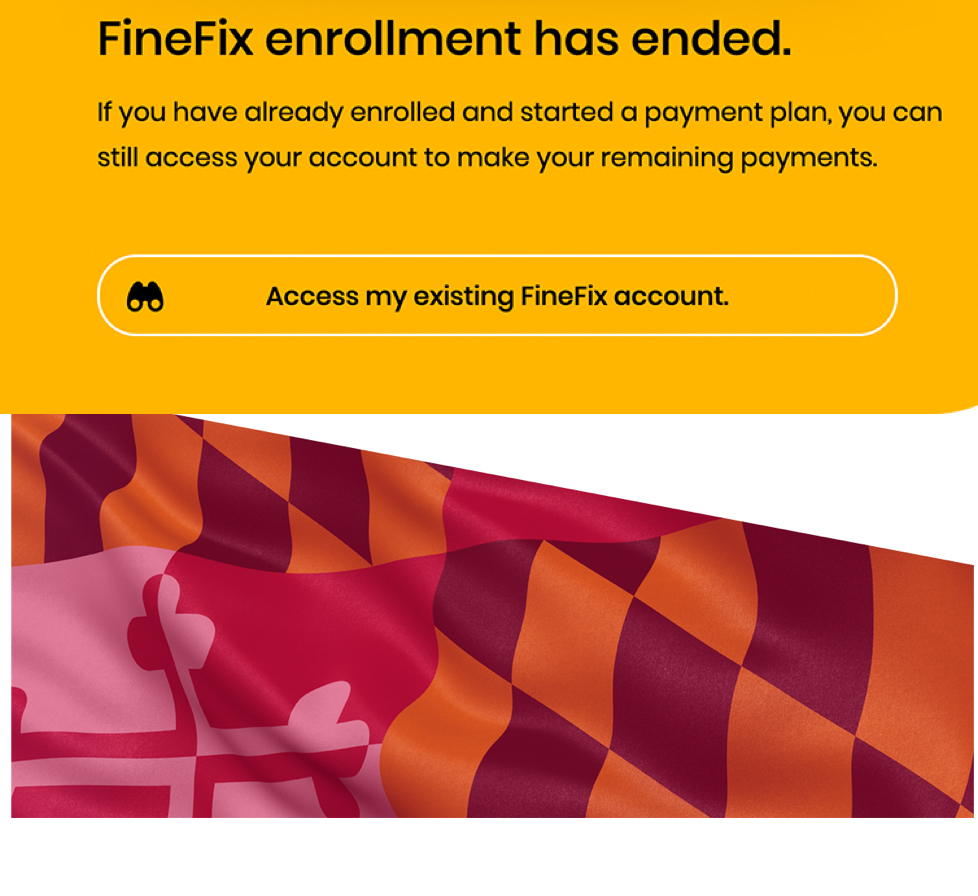 Text: FineFix enrollment has ended. If you have already enrolled and started a payment plan, you can still access your account to make your remaining payments. Access my existing FineFix account.